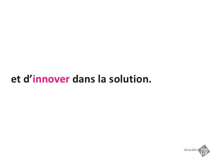 et d'innover dans la solution.<br />