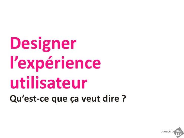 Designer l'expérience utilisateurQu'est-ce que ça veut dire ?<br />