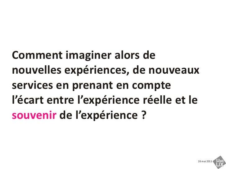 Comment imaginer alors de nouvelles expériences, de nouveaux services en prenant en compte l'écart entre l'expérience réel...