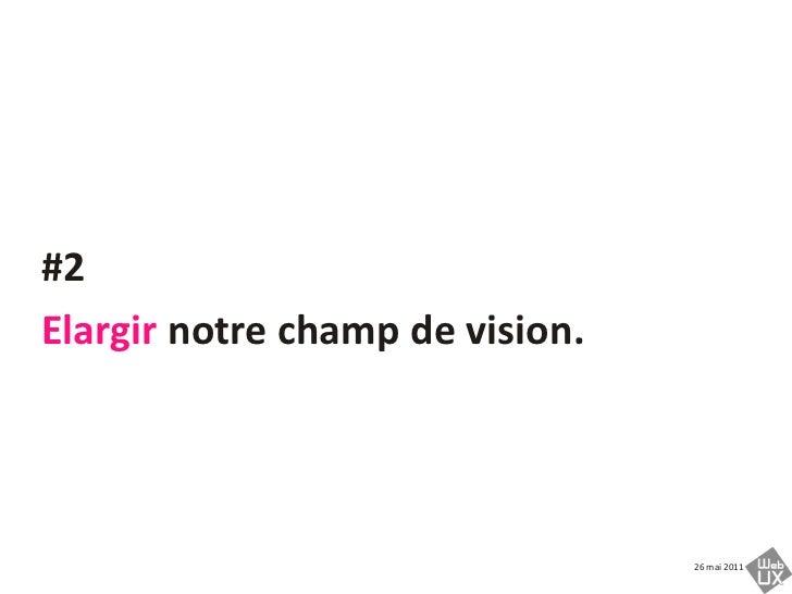 #2<br />Elargir notre champ de vision. <br />