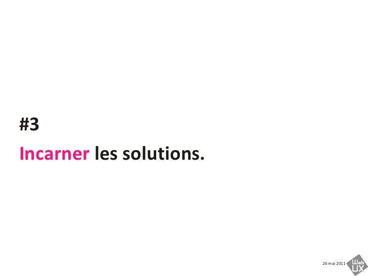 #3<br />Incarner les solutions. <br />