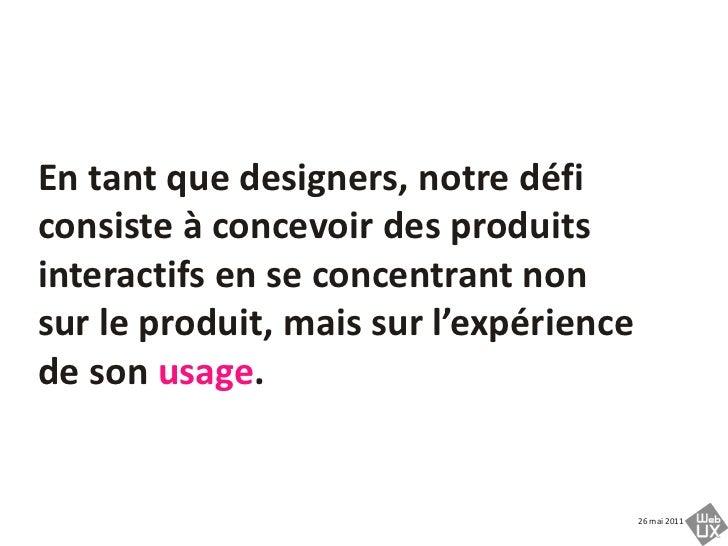 En tant que designers, notre défi consiste à concevoir des produits interactifs en se concentrant non sur le produit, mais...