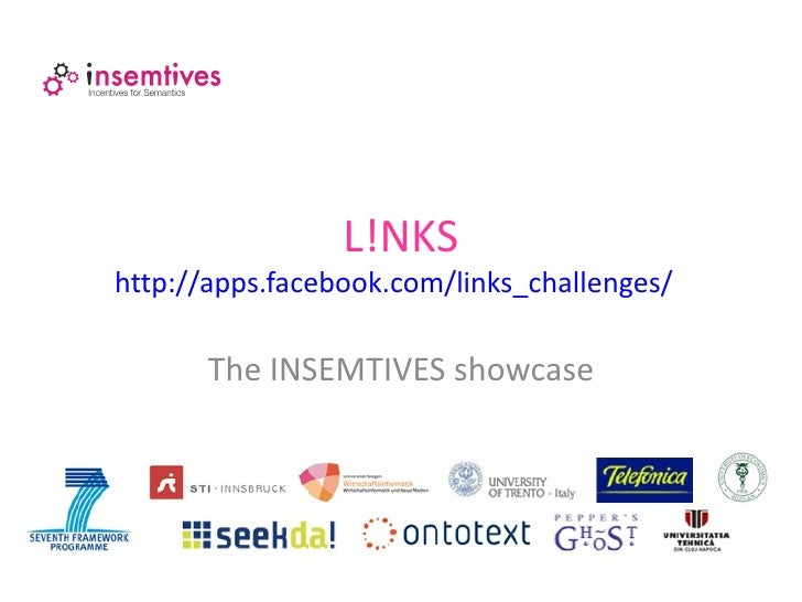 L!NKShttp://apps.facebook.com/links_challenges/       The INSEMTIVES showcase