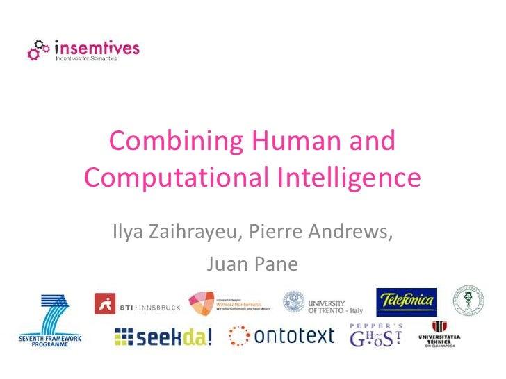 Combining Human andComputational Intelligence  Ilya Zaihrayeu, Pierre Andrews,             Juan Pane