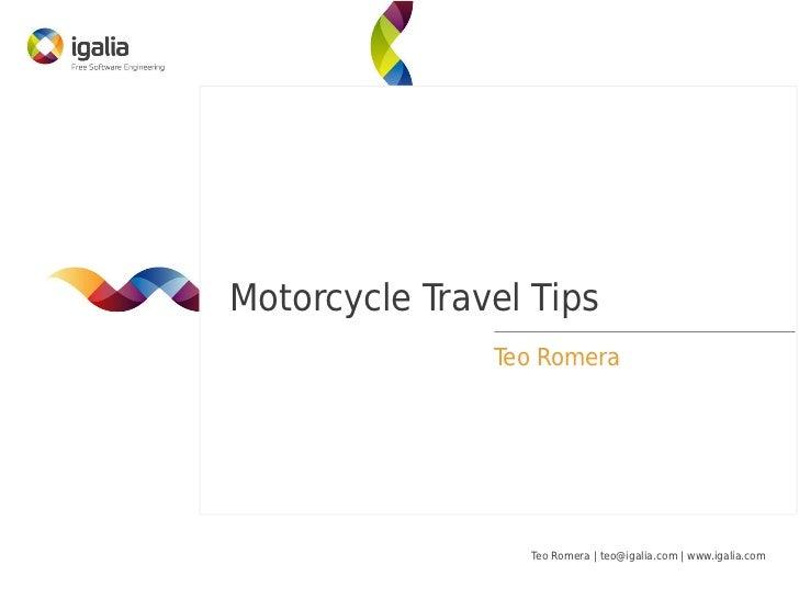Motorcycle Travel Tips               Teo Romera                 Teo Romera | teo@igalia.com | www.igalia.com