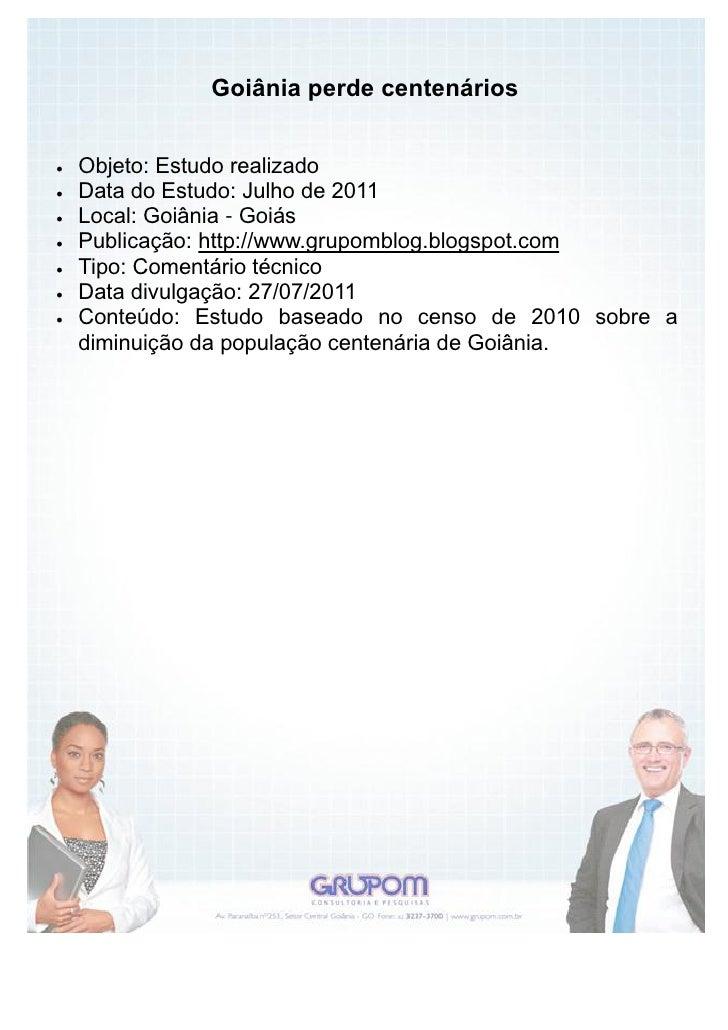 Goiânia perde centenários   Objeto: Estudo realizado   Data do Estudo: Julho de 2011   Local: Goiânia - Goiás   Public...