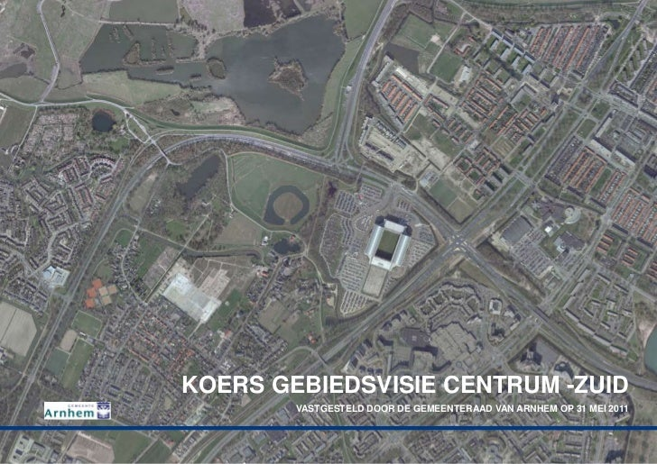 Koers gebiedsvisie centrum -Zuid        vastgesteld door de gemeenteraad van arnhem op 31 mei 2011             1