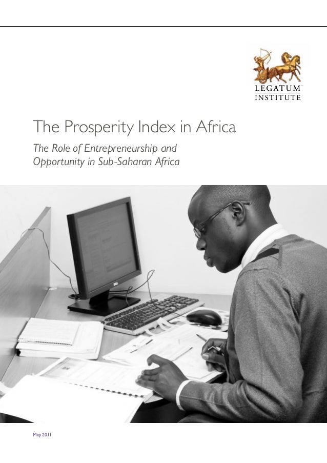 May 2011 The Prosperity Index in Africa The Role of Entrepreneurship and Opportunity in Sub-Saharan Africa