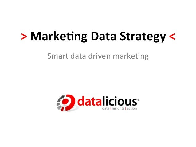 >	  Marke(ng	  Data	  Strategy	  <	         Smart	  data	  driven	  marke-ng