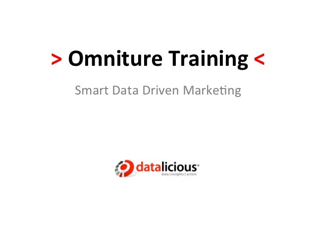 >	  Omniture	  Training	  <	     Smart	  Data	  Driven	  Marke.ng