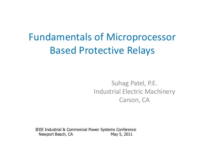 Fundamentals of Microprocessor  Based Protective Relays Suhag Patel, P.E. Industrial Electric Machinery Carson, CA IEEE In...