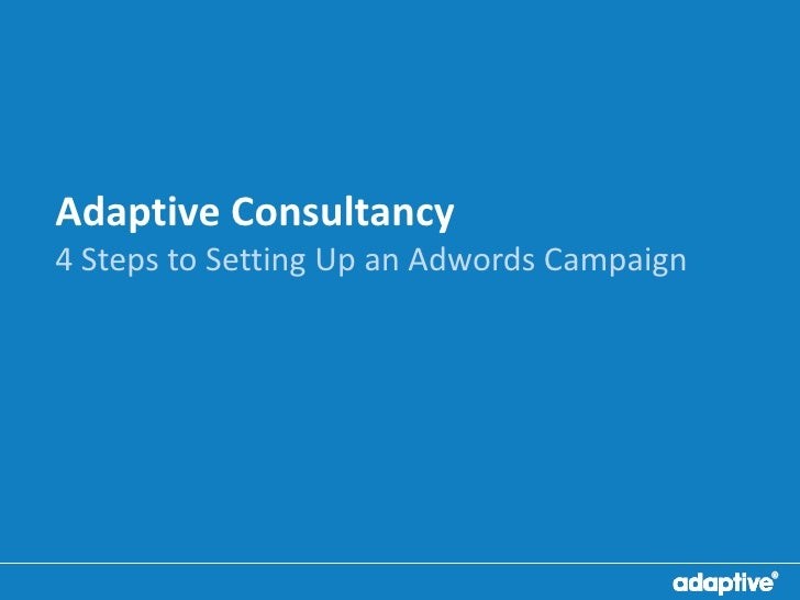 Adaptive Consultancy4 Steps to Setting Up an Adwords Campaign