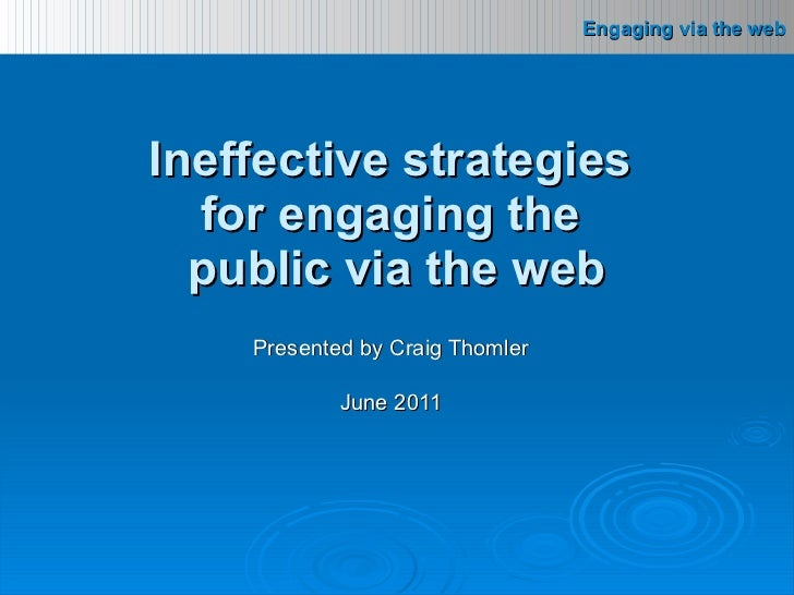 Presented by Craig Thomler June 2011 Ineffective strategies  for engaging the  public via the web