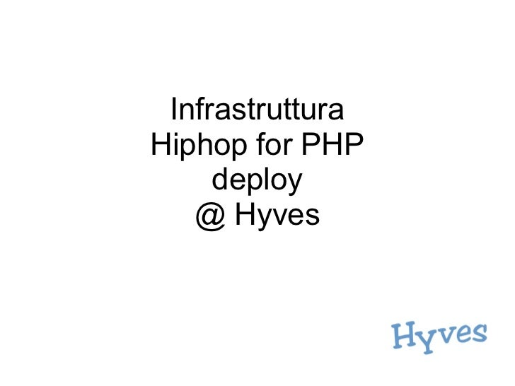 InfrastrutturaHiphop for PHP     deploy   @ Hyves