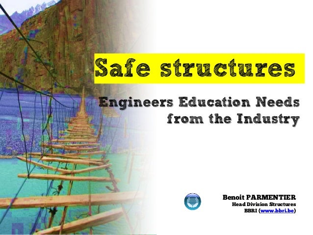 Safe structures  Benoit PARMENTIER  Head Division Structures  BBRI (www.bbri.be)  Engineers Education Needs from the Indus...