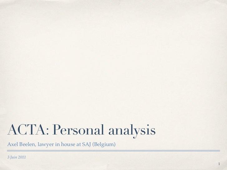 ACTA: Personal analysisAxel Beelen, lawyer in house at SAJ (Belgium)3 Juin 2011                                           ...
