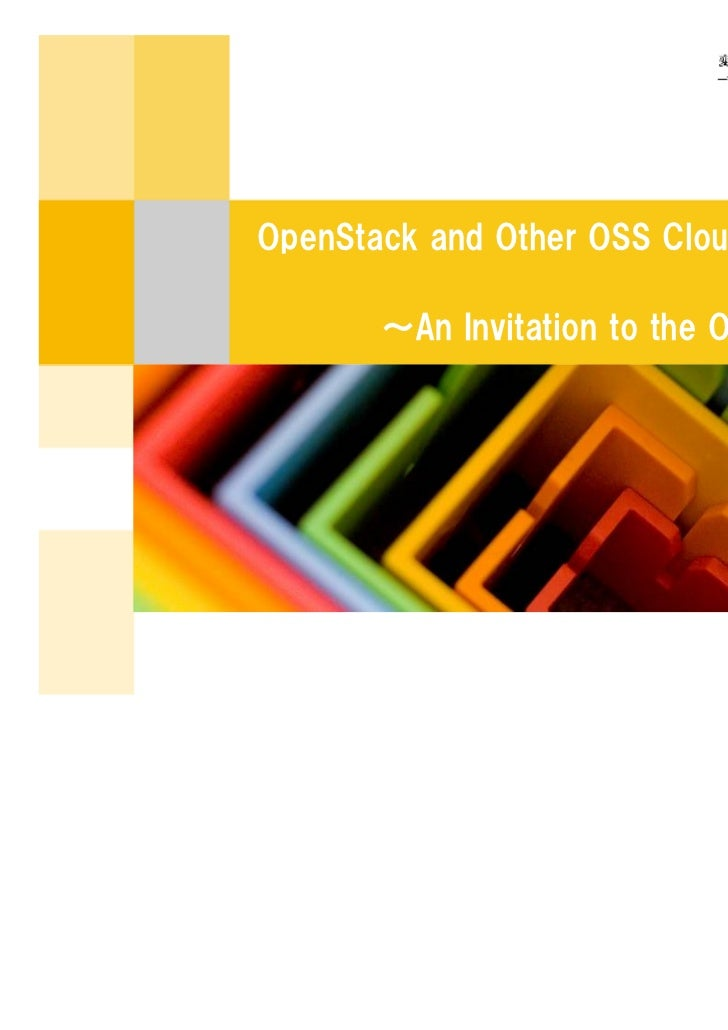 OpenStack and Other OSS Cloud Infrastructures                                      (BoFs)       ~An Invitation to the OSS ...