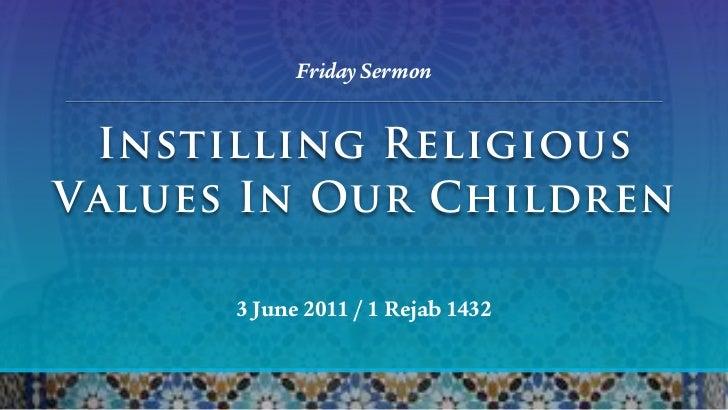 Friday Sermon Instilling ReligiousValues In Our Children      3 June 2011 / 1 Rejab 1432