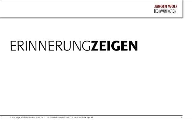 1© 2011, Jürgen Wolf Kommunikation GmbH | 04.06.2011 Bundesjuniorentreffen 2011 – Die Zukunft der Bestattungskultur ERINNER...