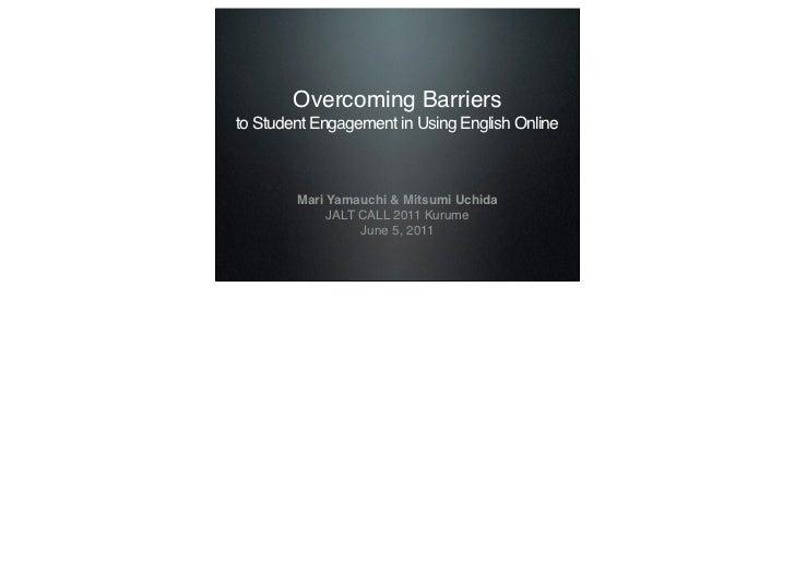 Overcoming Barriersto Student Engagement in Using English Online        Mari Yamauchi & Mitsumi Uchida             JALT CA...