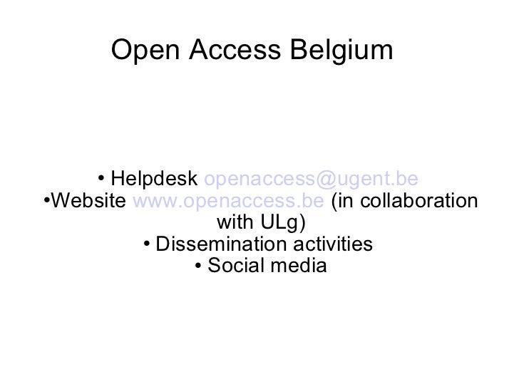 Open Access Belgium <ul><li>Helpdesk  [email_address]   </li></ul><ul><li>Website  www.openaccess.be  (in collaboration wi...
