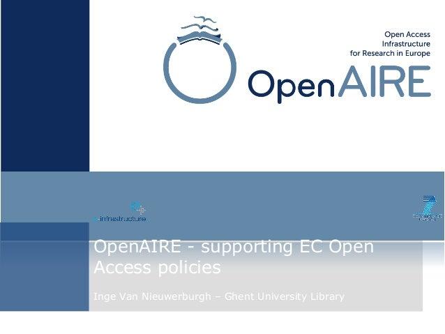 OpenAIRE - supporting EC Open Access policies Inge Van Nieuwerburgh – Ghent University Library