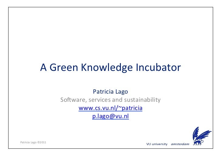 A	  Green	  Knowledge	  Incubator	                                                Patricia	  Lago	                        ...