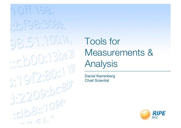 Tools forMeasurements &AnalysisDaniel KarrenbergChief Scientist