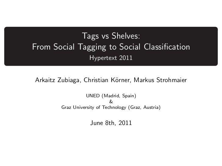Tags vs Shelves:From Social Tagging to Social Classification                    Hypertext 2011Arkaitz Zubiaga, Christian K¨...