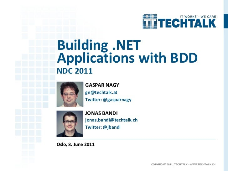 Building .NETApplications with BDDNDC 2011             GASPAR NAGY             gn@techtalk.at             Twitter: @gaspar...