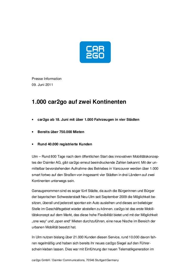 Presse Information09. Juni 20111.000 car2go auf zwei Kontinenten•   car2go ab 18. Juni mit über 1.000 Fahrzeugen in vier S...
