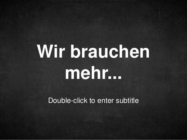 Wir brauchen mehr... Double-click to enter subtitle