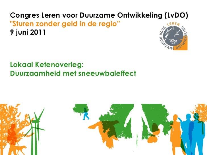 """Congres Leren voor Duurzame Ontwikkeling (LvDO) """"Sturen zonder geld in de regio"""" 9 juni 2011 Lokaal Ketenoverleg: Duu..."""