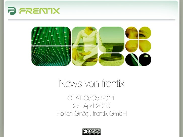 News von frentix     OLAT CoCo 2011       27. April 2010Florian Gnägi, frentix GmbH             1