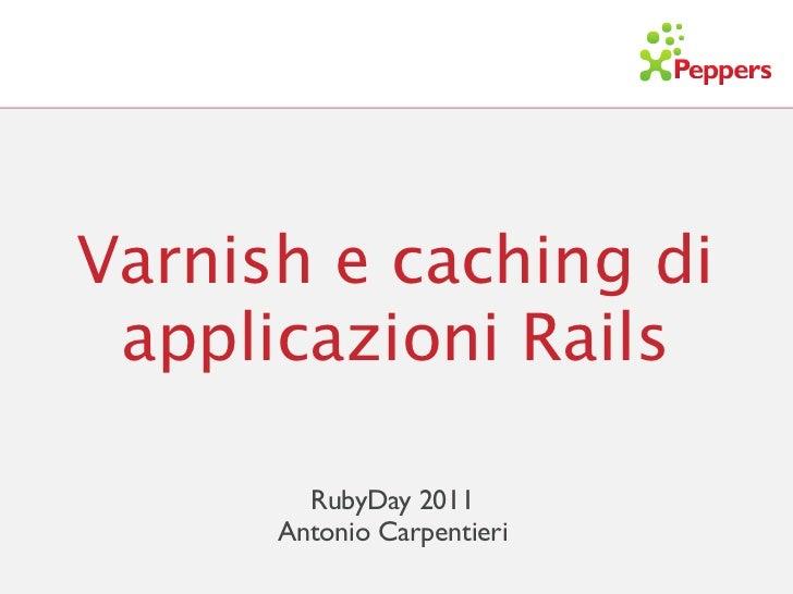 Varnish e caching di applicazioni Rails        RubyDay 2011      Antonio Carpentieri