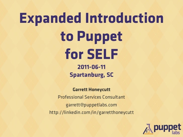 Expanded Introduction     to Puppet      for SELF               2011-06-11             Spartanburg, SC              Garret...