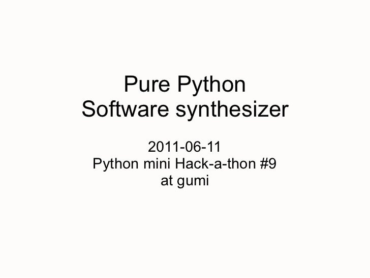 Pure PythonSoftware synthesizer        2011-06-11 Python mini Hack-a-thon #9          at gumi