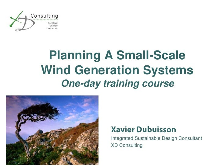 Planning A Small-Scale Wind Generation SystemsOne-day training course<br />Xavier Dubuisson<br />Integrated Sustainable De...