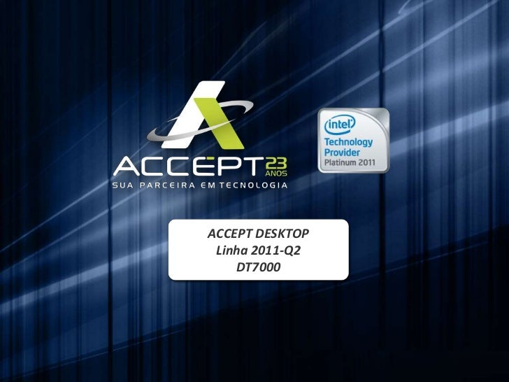 ACCEPT DESKTOP<br />Linha 2011-Q2<br />DT7000<br />