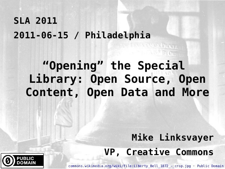 "SLA 2011 2011-06-15 / Philadelphia "" Opening"" the Special Library: Open Source, Open Content, Open Data and More Mike Link..."