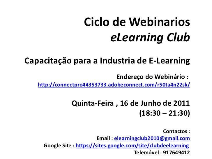Ciclo de Webinarios<br />eLearningClub<br />Capacitação para a Industria de E-Learning<br />Endereço do Webinário : <br />...