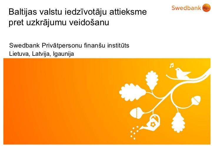 Baltijas valstu iedzīvotāju attieksme  pret uzkrājumu veidošanu Swedbank Privātpersonu finanšu institūts  Lietuva, Latvija...