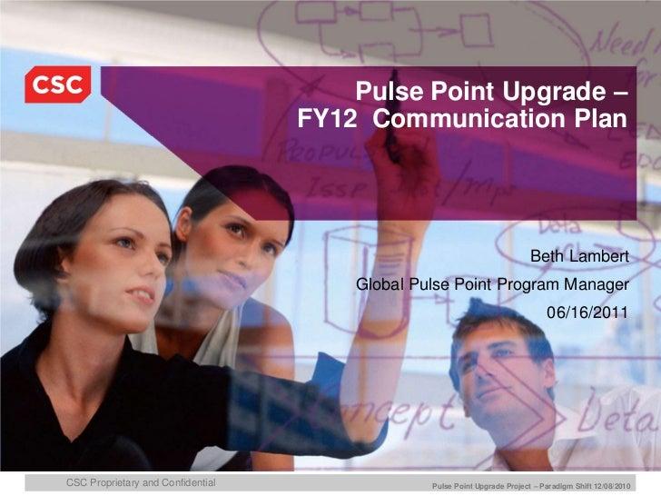 Pulse Point Upgrade – FY12  Communication Plan <br />Beth Lambert<br />Global Pulse Point Program Manager<br />06/16/2011<...