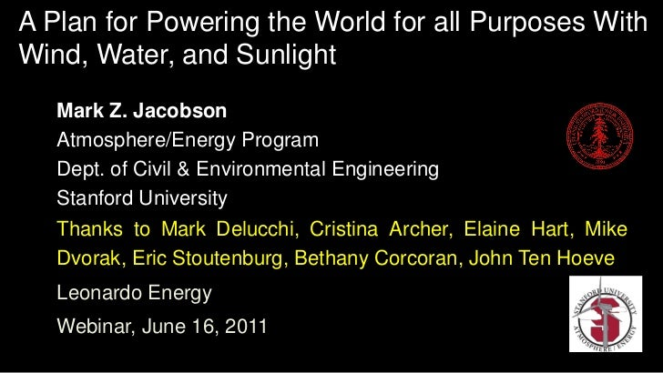 A Plan for Powering the World for all Purposes WithWind, Water, and Sunlight   Mark Z. Jacobson   Atmosphere/Energy Progra...
