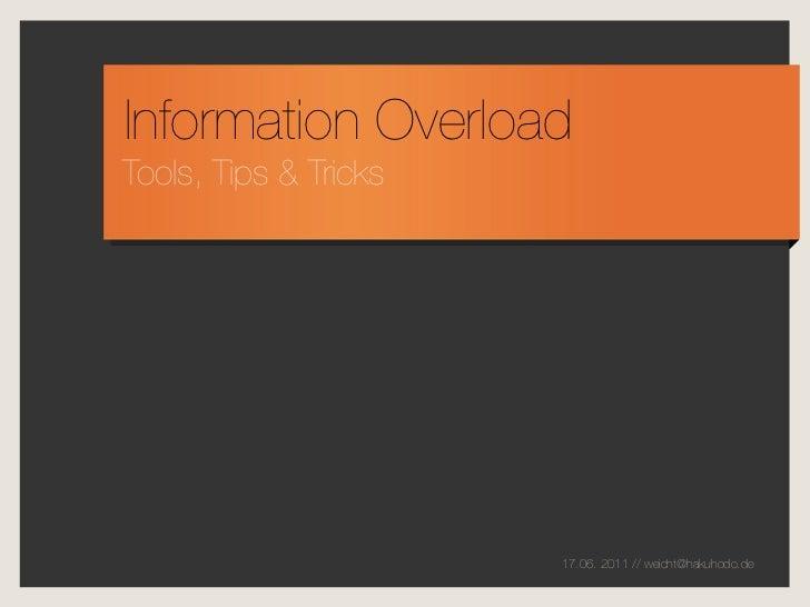 Information OverloadTools, Tips & Tricks                       17.06. 2011 // weicht@hakuhodo.de