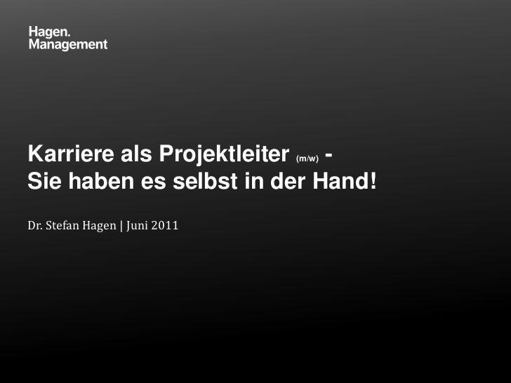 Karriere als Projektleiter  -  (m/w)Sie haben es selbst in der Hand!Dr. Stefan Hagen | Juni 2011