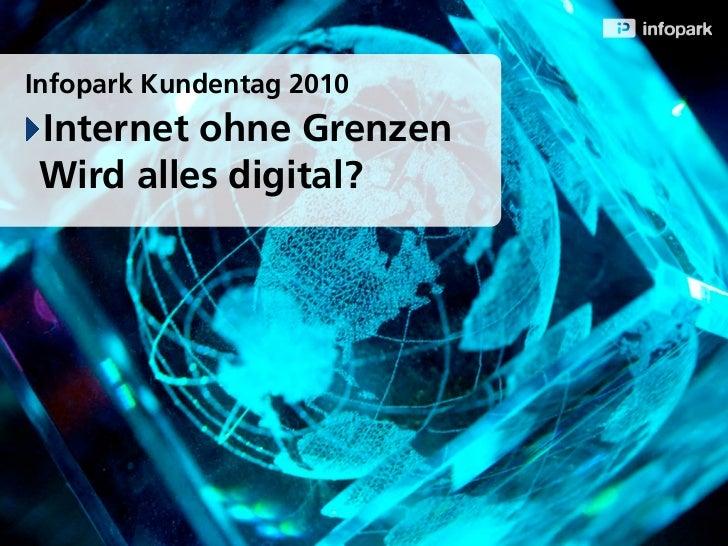 Infopark Kundentag 2010 Internet ohne Grenzen Wird alles digital?