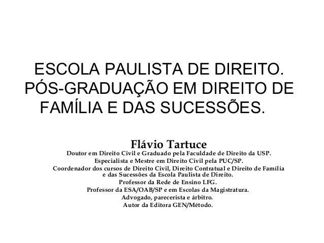 ESCOLA PAULISTA DE DIREITO.  PÓS-GRADUAÇÃO EM DIREITO DE  FAMÍLIA E DAS SUCESSÕES.  Flávio Tartuce  Doutor em Direito Civi...