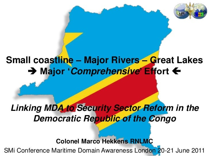 Small coastline – Major Rivers – Great Lakes     Major 'Comprehensive' Effort   Linking MDA to Security Sector Reform in...