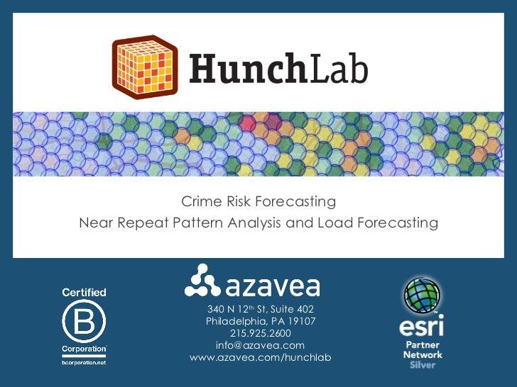 340 N 12 th  St, Suite 402 Philadelphia, PA 19107 215.925.2600 [email_address] www.azavea.com/hunchlab Crime Risk Forecast...
